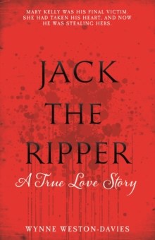 Jack the Ripper : A True Love Story, Paperback Book