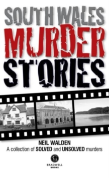 South Wales Murder Stories: Recalling the Events of Some of South Wales : A Collection of Solved and Unsolved Murders, Paperback Book