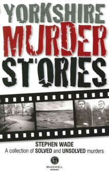 Yorkshire Murder Stories : A Collection of Solved and Unsolved Murders, Paperback Book