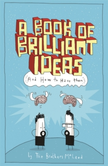 A Book of Brilliant Ideas : And How to Have Them, Paperback / softback Book