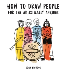 How to Draw People for the Artistically Anxious, Paperback / softback Book