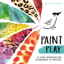 Paint Play : 21 Easy Watercolour Techniques to Explore, Paperback / softback Book
