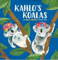 Kahlo's Koalas : The Great Artists Counting Book, Hardback Book