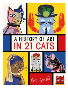 A History of Art in 21 Cats : From the Old Masters to the Modernists, the Moggy as Muse: an illustrated guide, Hardback Book