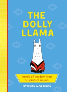 The Dolly Llama : Words of Wisdom from a Spiritual Animal, Hardback Book