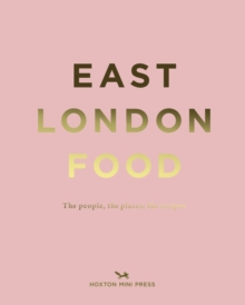 East London Food : The People, the Places, the Recipes, Hardback Book