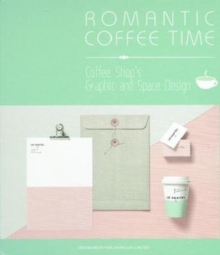 Romantic Coffee Time : Coffee Shop S Graphic and Space Design, Hardback Book