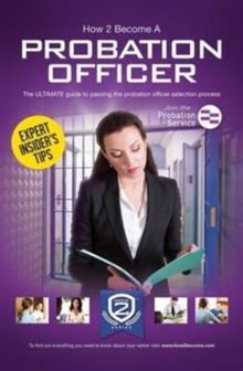 How to Become a Probation Officer: The Ultimate Career Guide to Joining the Probation Service, Paperback / softback Book