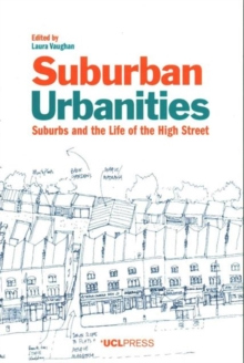 Suburban Urbanities : Suburbs and the Life of the High Street, Paperback / softback Book