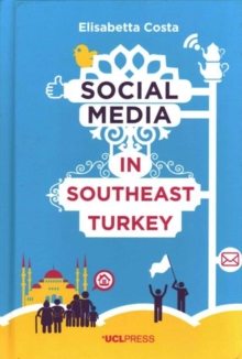 Social Media in South-East Turkey : Love, Kinship and Politics, Hardback Book