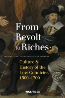 From Revolt to Riches : Culture and History of the Low Countries, 1500-1700, Paperback Book