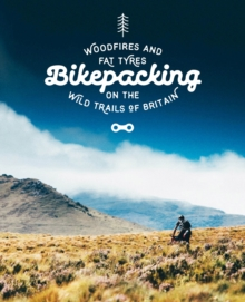 Bikepacking : Mountain Bike Camping Adventures on the Wild Trails of Britain, Paperback Book