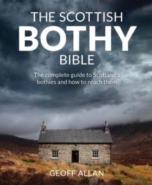 The Scottish Bothy Bible : The Complete Guide to Scotland's Bothies and How to Reach Them, Paperback Book