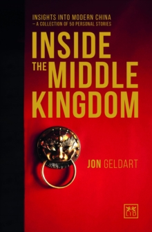 Inside the Middle Kingdom : Insights into Modern China a Collection of 50 Personal Stories, Paperback Book