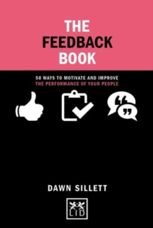 The Feedback Book : 50 Ways to Motivate and Improve the Performance of Your People, Hardback Book