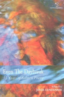 Even the Daybreak : 35 Years of Salmon Poetry, Paperback Book