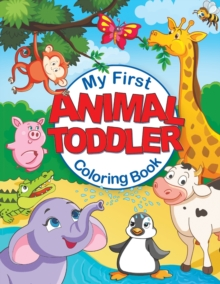 My First Animal Toddler Coloring Book Fun Children S Coloring Book With 50 Adorable Animal Pages For Toddlers Kids To Learn Color Feel Happy Books 9781910677599 Hive Co Uk