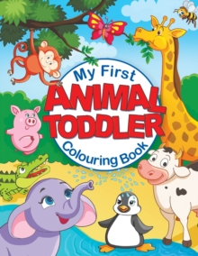 My First Animal Toddler Colouring Book Fun Children S Colouring Book With 50 Adorable Animal Pages For Toddlers Kids To Learn Colour Feel Happy Books 9781910677605 Hive Co Uk