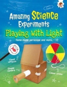 Playing with Light : Amazing Science Experiments, Paperback Book