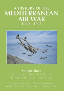 A History of the Mediterranean Air War, 1940-1945 : Tunisia and the End of Africa, November 1942-May 1943 Volume 3, Hardback Book