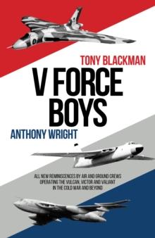 V Force Boys : All New Reminiscences by Air and Ground Crews Associated with the V Force Aircraft Defending the UK in the Cold War, Other printed item Book