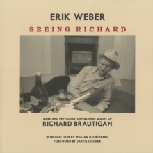 Seeing Richard : Rare and Previously Unpublished Images of Richard Brautigan, Paperback Book
