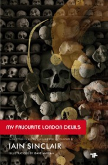 My Favourite London Devils : A Gazetteer of Encounters with Local Scribes, Elective Shamen & Unsponsored Keepers of the Sacred Flame, Paperback Book