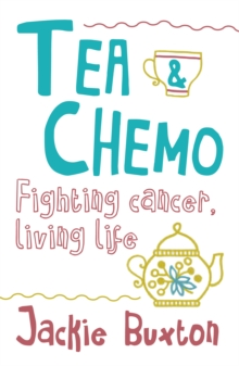 Tea & Chemo : Fighting Cancer, Living Life, Paperback / softback Book