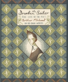 The Drunken Sailor : The Life of the Poet Arthur Rimbaud in His Own Words, Hardback Book