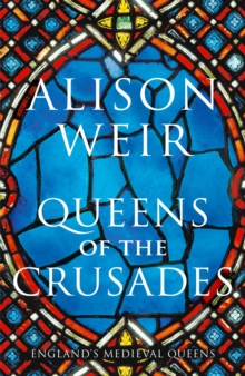 Queens of the Crusades : Eleanor of Aquitaine and her Successors, Hardback Book