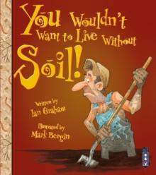 You Wouldn't Want To Live Without Soil!, Paperback / softback Book
