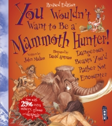 You Wouldn't Want To Be A Mammoth Hunter! : Extended Edition, Paperback / softback Book