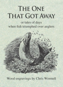 The One That Got Away: Or Tales of Days When Fish Triumphed Over Anglers, Hardback Book
