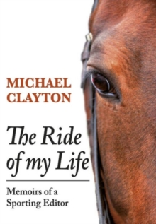 The Ride of My Life : Memoirs of a Sporting Editor, Hardback Book