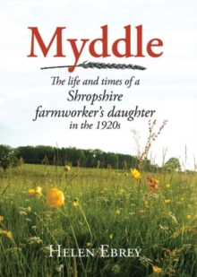 Myddle : The Life and Times of a Shropshire Farmworker's Daughter in the 1920s, Hardback Book