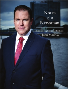 Notes of a Newsman : Witness to a Changing Scotland, Paperback Book