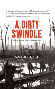 A Dirty Swindle : True Stories of Scots in the Great War, Hardback Book