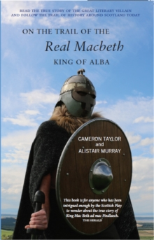 On the Trail of the Real Macbeth : King of Alba, Paperback / softback Book