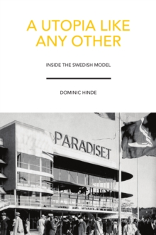 A Utopia Like Any Other : Inside the Swedish Model, Paperback Book