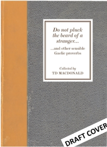 Do Not Pluck the Beard of a Stranger : and other wise Gaelic Proverbs, Hardback Book