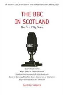 The BBC in Scotland : The First Fifty Years, Paperback / softback Book