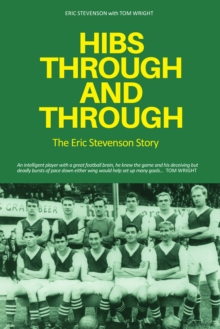 Hibs Through and Through : The Eric Stevenson Story, Paperback / softback Book