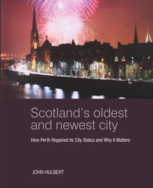 Scotland's Oldest and Newest City : How Perth regained its city status and why it matters, Paperback / softback Book