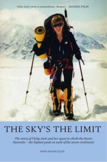 The Sky's the Limit : The story of Vicky Jack and her quest to climb the seven summits, Paperback / softback Book