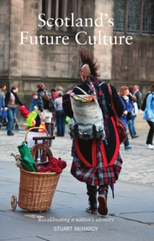 Scotland's Future Culture : Recalibrating a Nation's Identity, Paperback Book