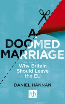 A Doomed Marriage : Why Britain Should Leave the EU, Paperback Book