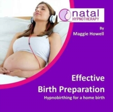 Effective Birth Preparation : Hypnobirthing for a Home Birth, CD-Audio Book
