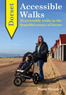 Dorset Accessible Walks : 25 Accessible Walks in the Beautiful Country of Dorset, Paperback Book