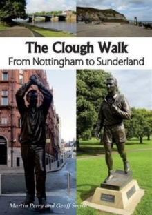 The Clough Walk : From Nottingham to Sunderland, Paperback Book