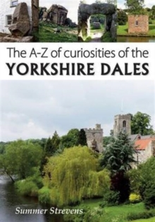 The A-Z of Curiosities of the Yorkshire Dales, Paperback / softback Book